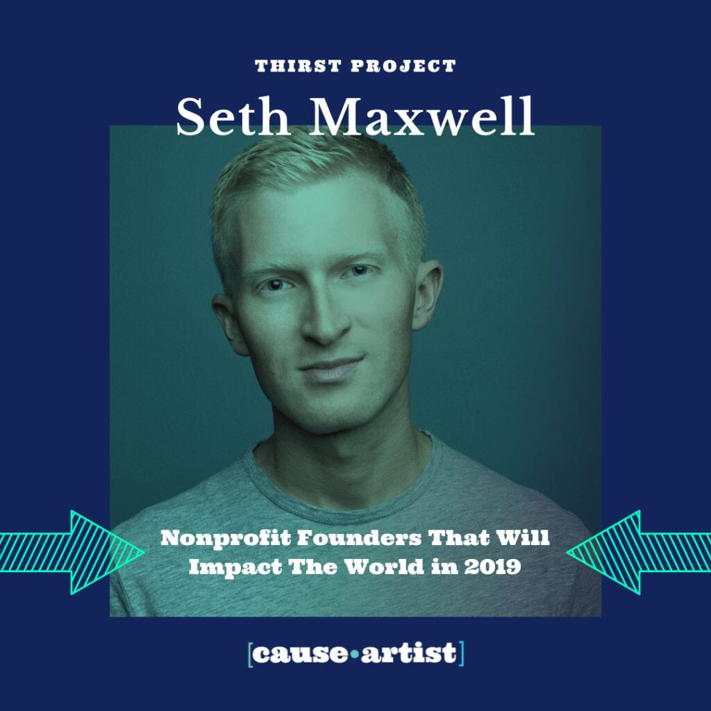 Nonprofit Founder: Seth Maxwell - Thirst Project