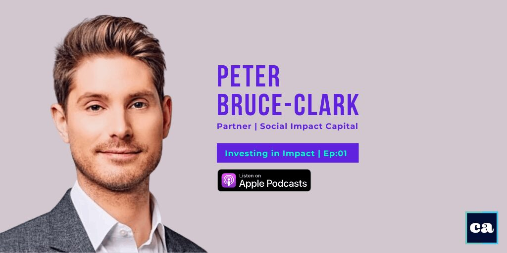 How Social Impact Capital Funds Ambitious Entrepreneurs Building World Changing Companies