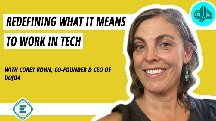 Corey Kohn, the CEO of Dojo4 - How a Sustainable Future for Technology Means a Happier, Healthier Tech Industry